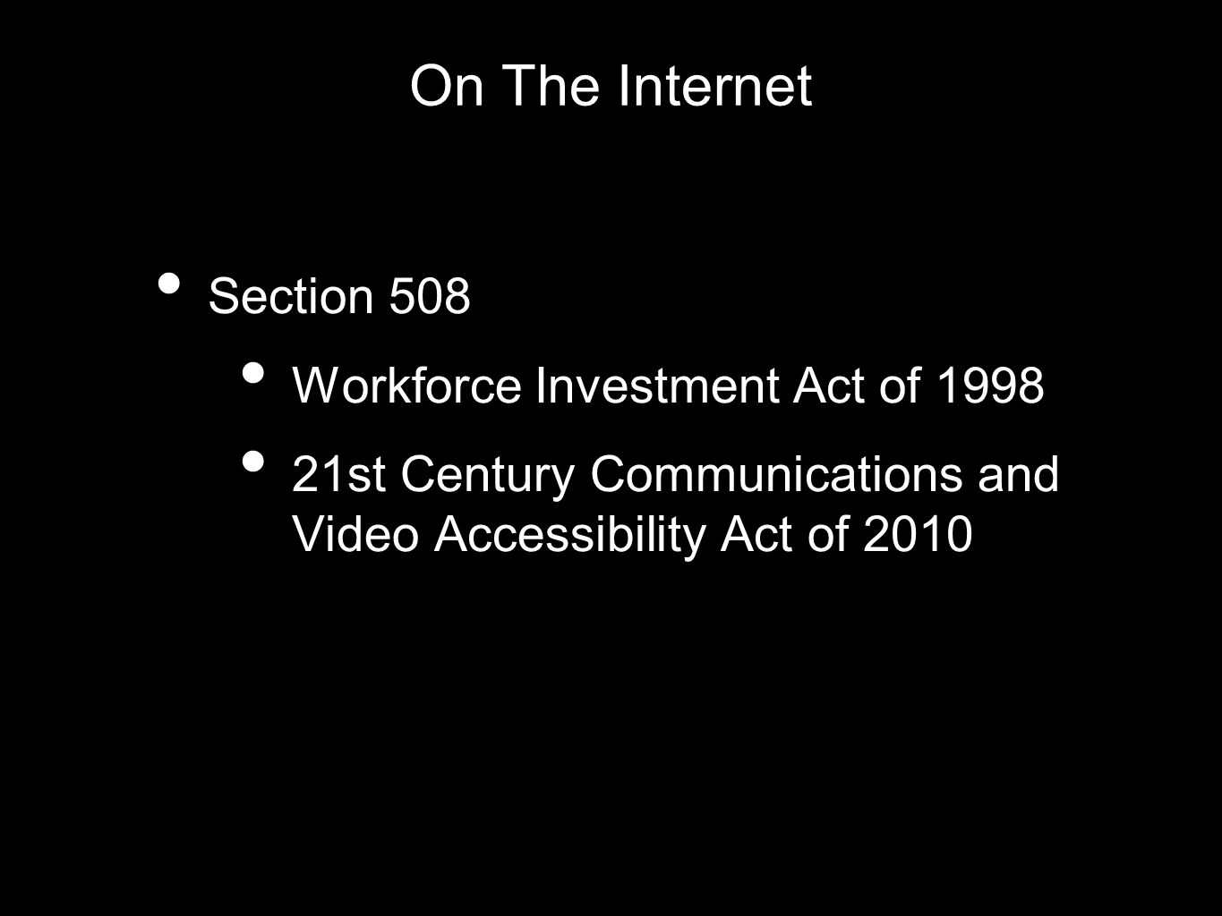 On The Internet Section 508 Workforce Investment Act of 1998 21st Century Communications and Video Accessibility Act of 2010