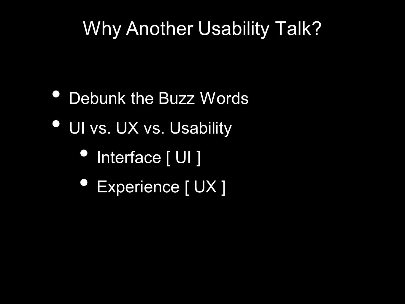 Why Another Usability Talk. Debunk the Buzz Words UI vs.