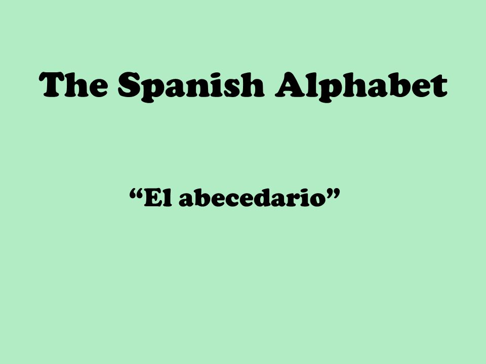 Some notes on the Spanish alphabet… In English, sometimes vowels take on different pronunciations Pronounce the following words: –naked, baked –water, later –roaring, pouring In Spanish, 99.99999999% of the time, vowels keep the same pronunciation, making it very easy to pronounce the word if you know how each letter is pronounced