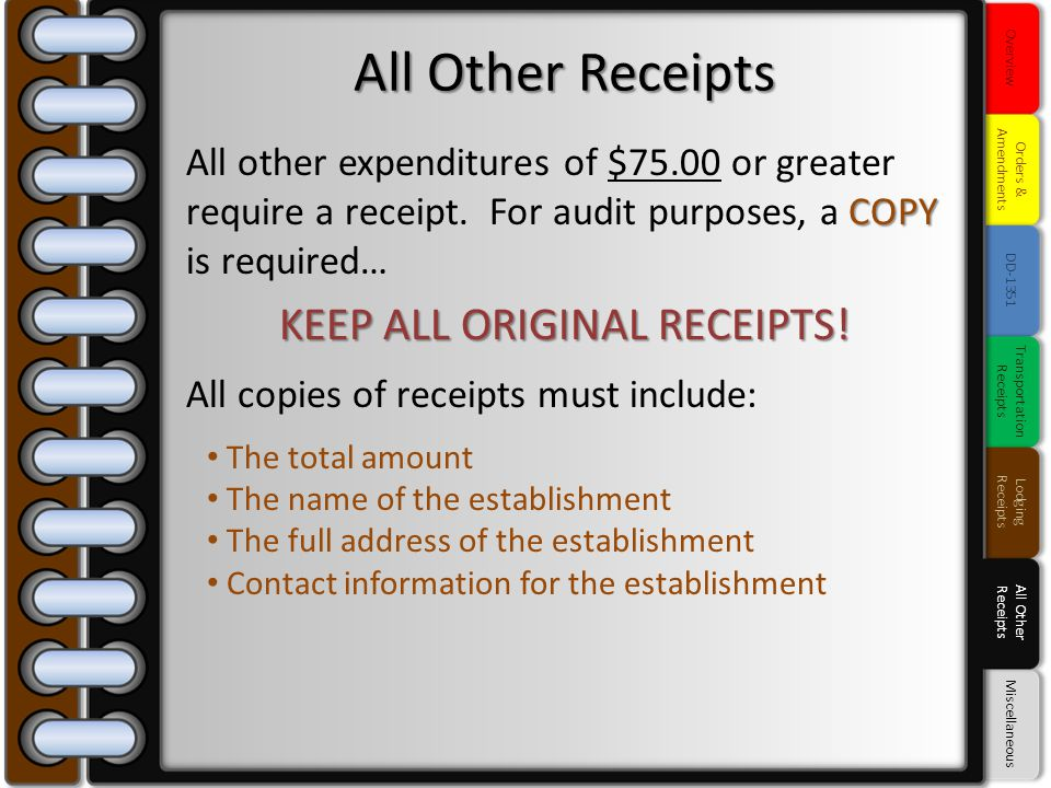 COPY All other expenditures of $75.00 or greater require a receipt. For audit purposes, a COPY is required… KEEP ALL ORIGINAL RECEIPTS! All copies of
