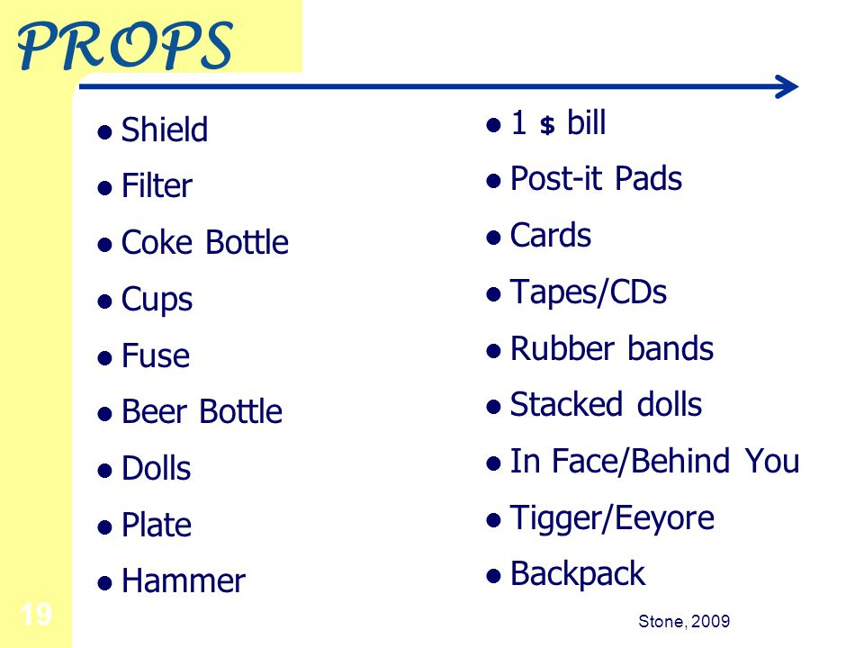 Stone, 2009 19 PROPS Shield Filter Coke Bottle Cups Fuse Beer Bottle Dolls Plate Hammer 1 $ bill Post-it Pads Cards Tapes/CDs Rubber bands Stacked dolls In Face/Behind You Tigger/Eeyore Backpack