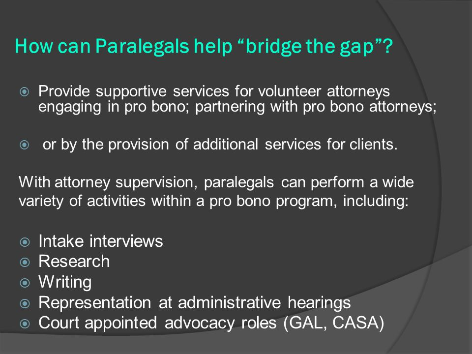 How can Paralegals help bridge the gap .