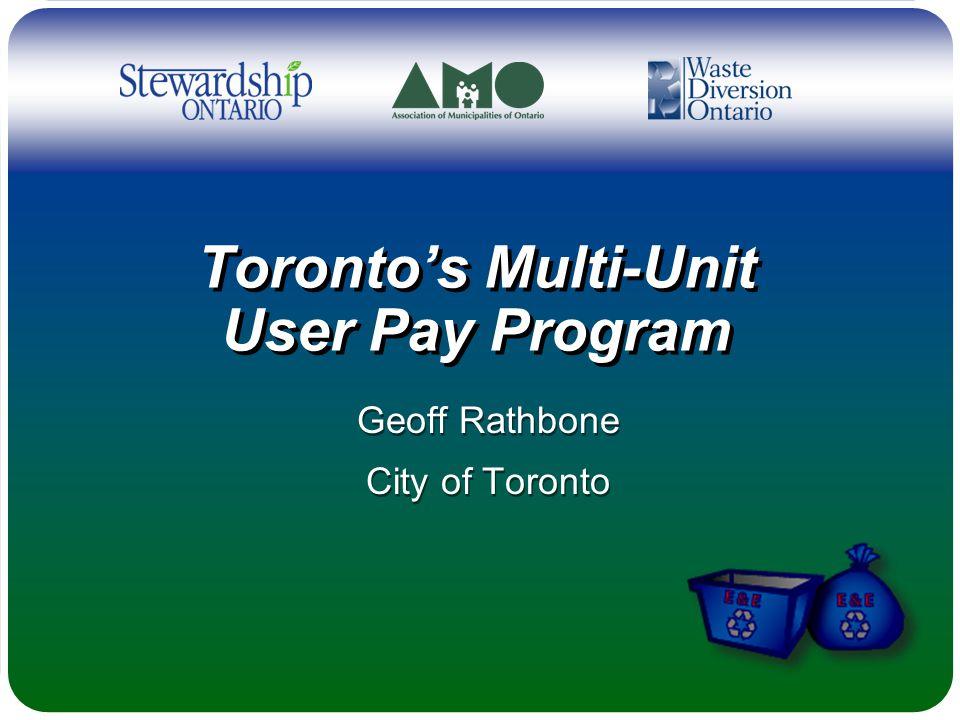Toronto's Multi-Unit User Pay Program Geoff Rathbone City of Toronto Geoff Rathbone City of Toronto