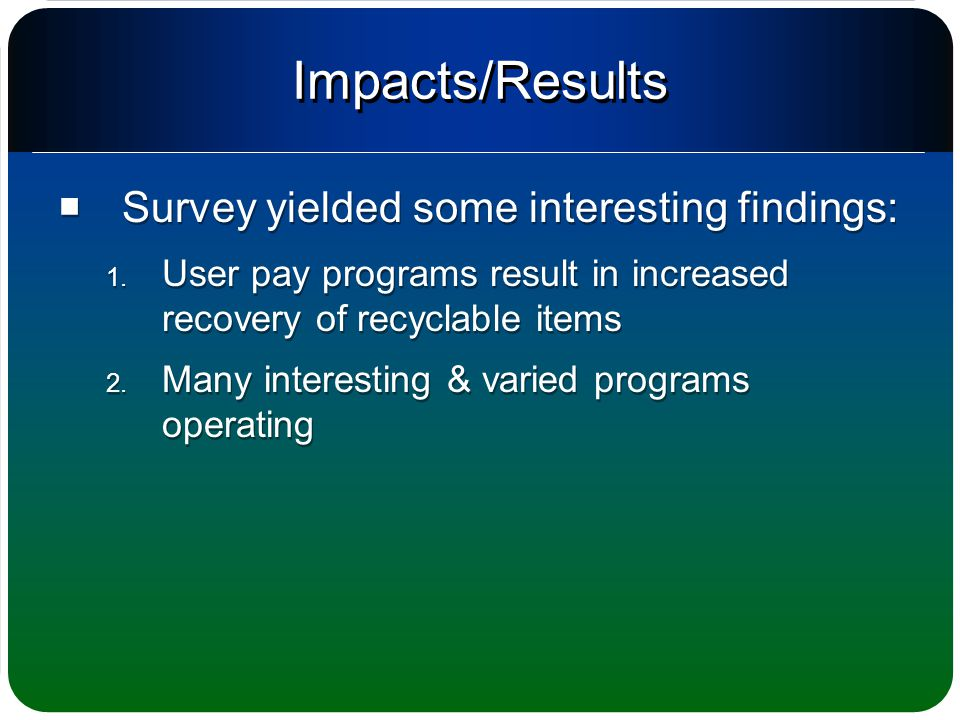 Impacts/Results  Survey yielded some interesting findings: 1.