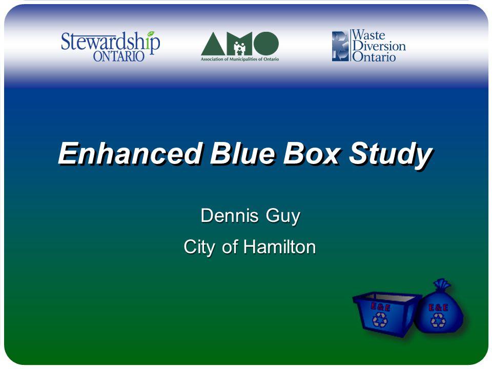 Enhanced Blue Box Study Dennis Guy City of Hamilton Dennis Guy City of Hamilton