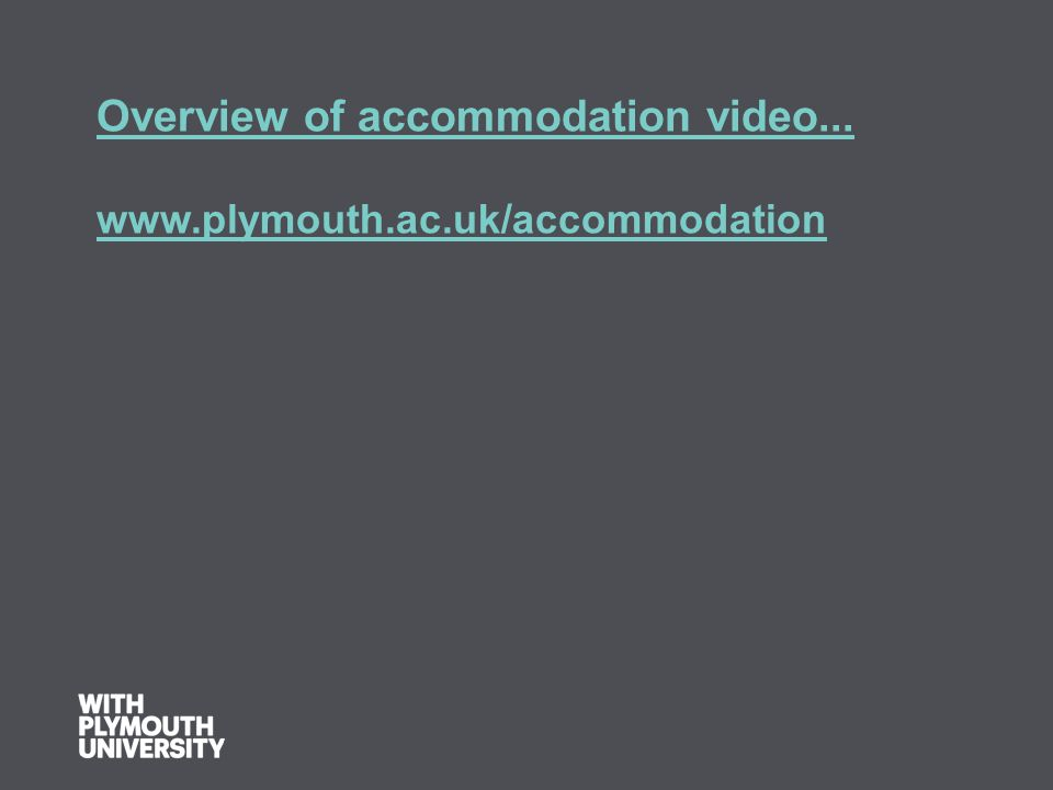 Overview of accommodation video... www.plymouth.ac.uk/accommodation