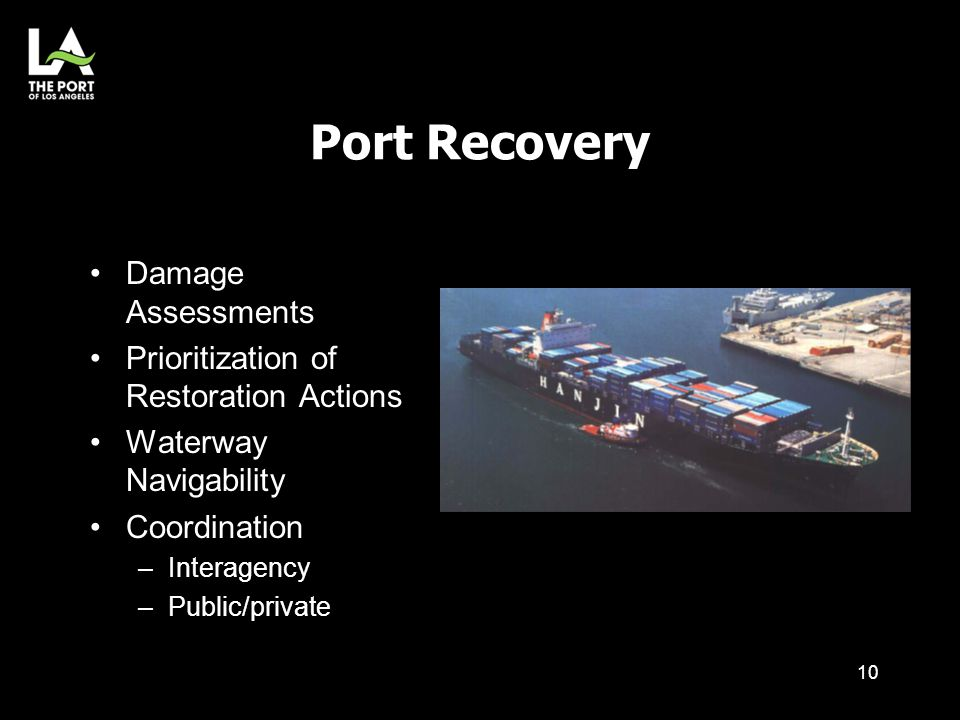 Port Recovery Damage Assessments Prioritization of Restoration Actions Waterway Navigability Coordination –Interagency –Public/private 10