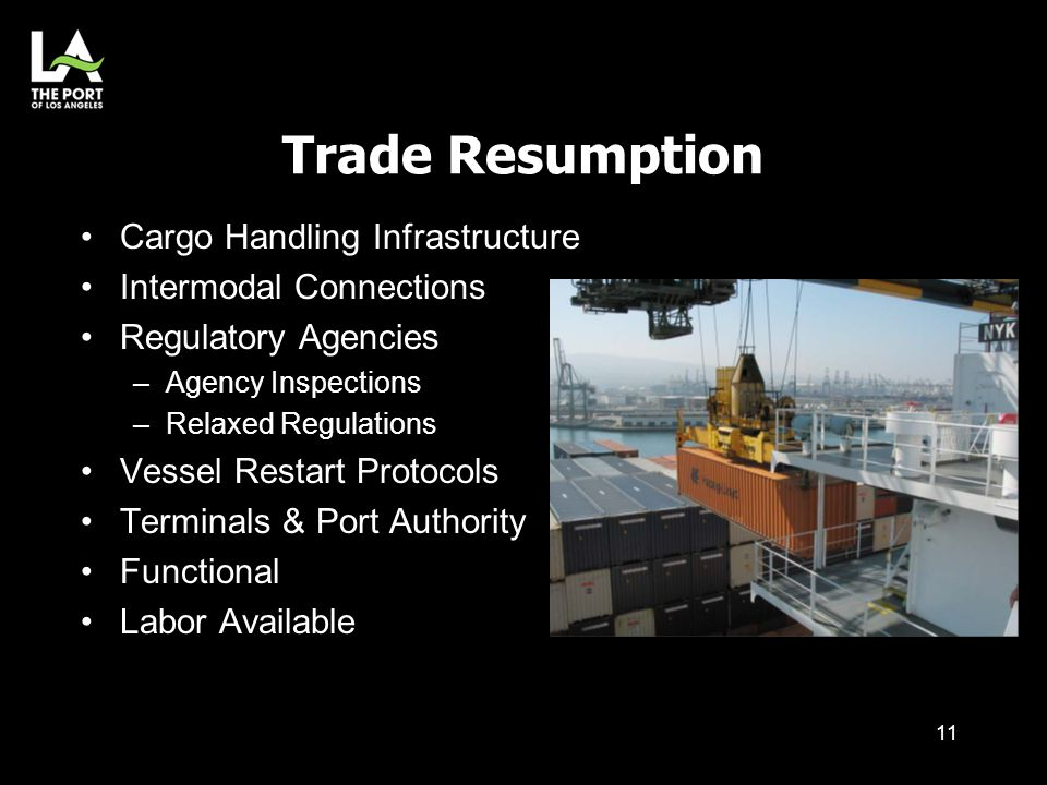 Trade Resumption Cargo Handling Infrastructure Intermodal Connections Regulatory Agencies –Agency Inspections –Relaxed Regulations Vessel Restart Prot