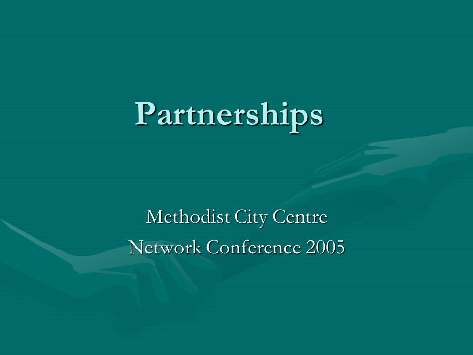 Partnerships Methodist City Centre Network Conference 2005