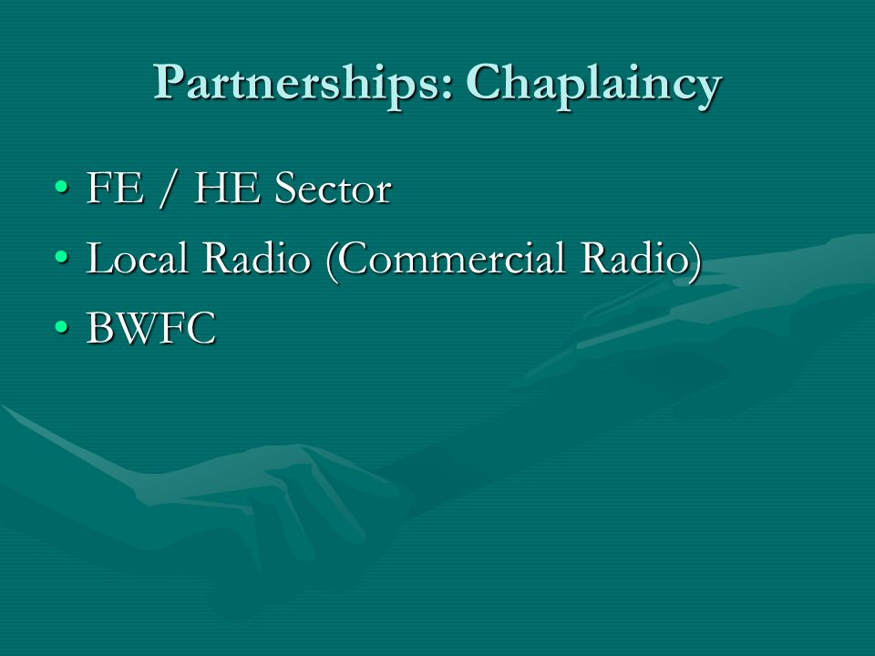 Partnerships: Chaplaincy FE / HE SectorFE / HE Sector Local Radio (Commercial Radio)Local Radio (Commercial Radio) BWFCBWFC