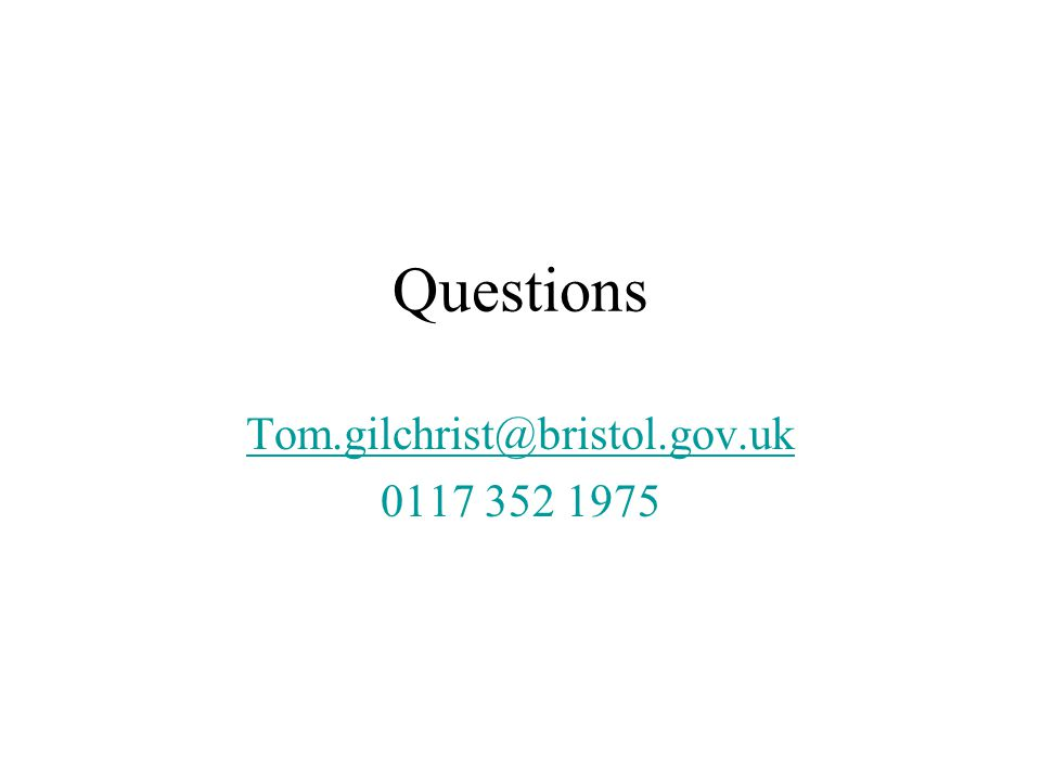 Questions Tom.gilchrist@bristol.gov.uk 0117 352 1975