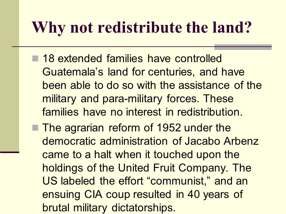 Why not redistribute the land? 18 extended families have controlled Guatemala's land for centuries, and have been able to do so with the assistance of