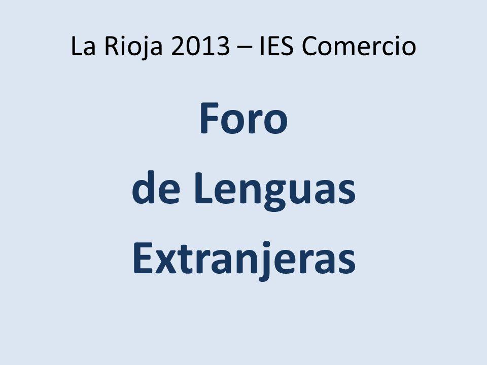 La Rioja 2013 – IES Comercio Foro de Lenguas Extranjeras