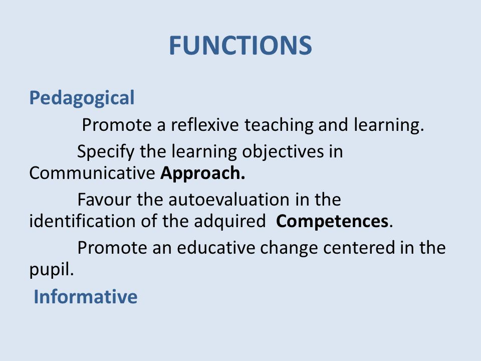 FUNCTIONS Pedagogical Promote a reflexive teaching and learning.
