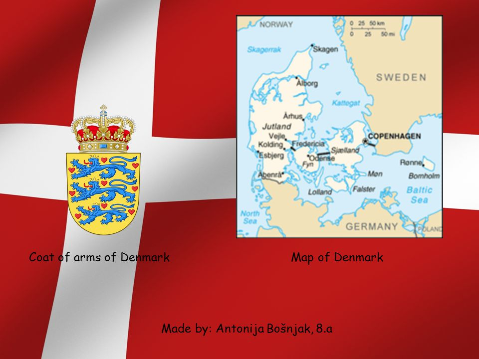 Coat of arms of Denmark Map of Denmark Made by: Antonija Bošnjak, 8.a