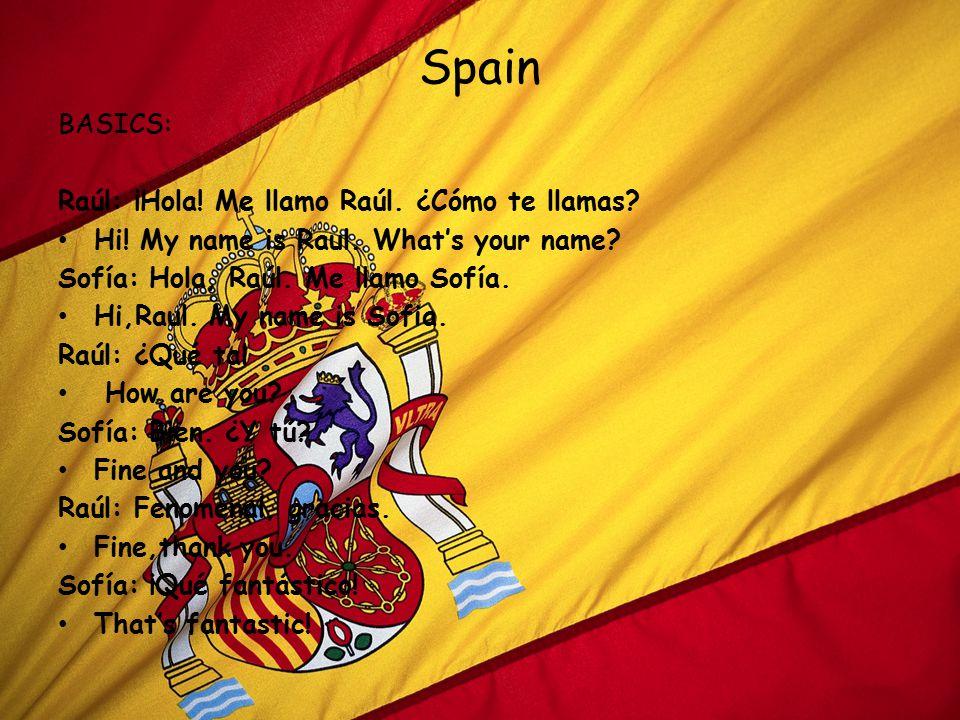 Spain BASICS: Raúl: ¡Hola! Me llamo Raúl. ¿Cómo te llamas? Hi! My name is Raul. What's your name? Sofía: Hola, Raúl. Me llamo Sofía. Hi,Raul. My name