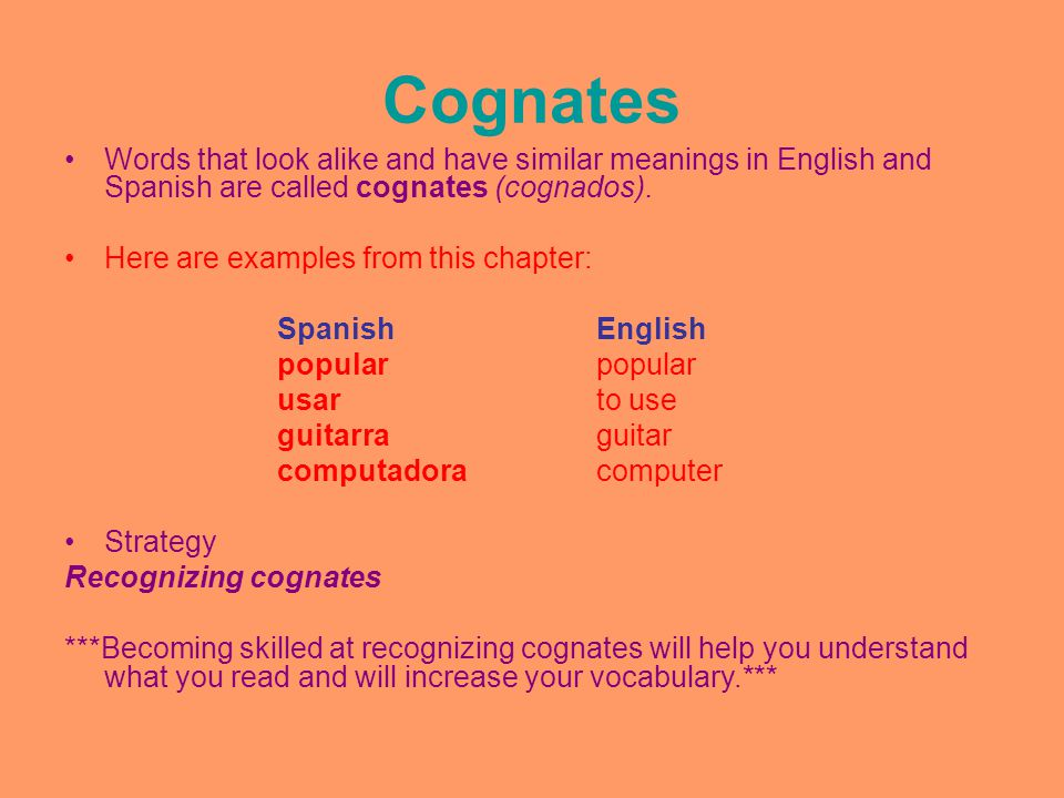 Cognates Words that look alike and have similar meanings in English and Spanish are called cognates (cognados).