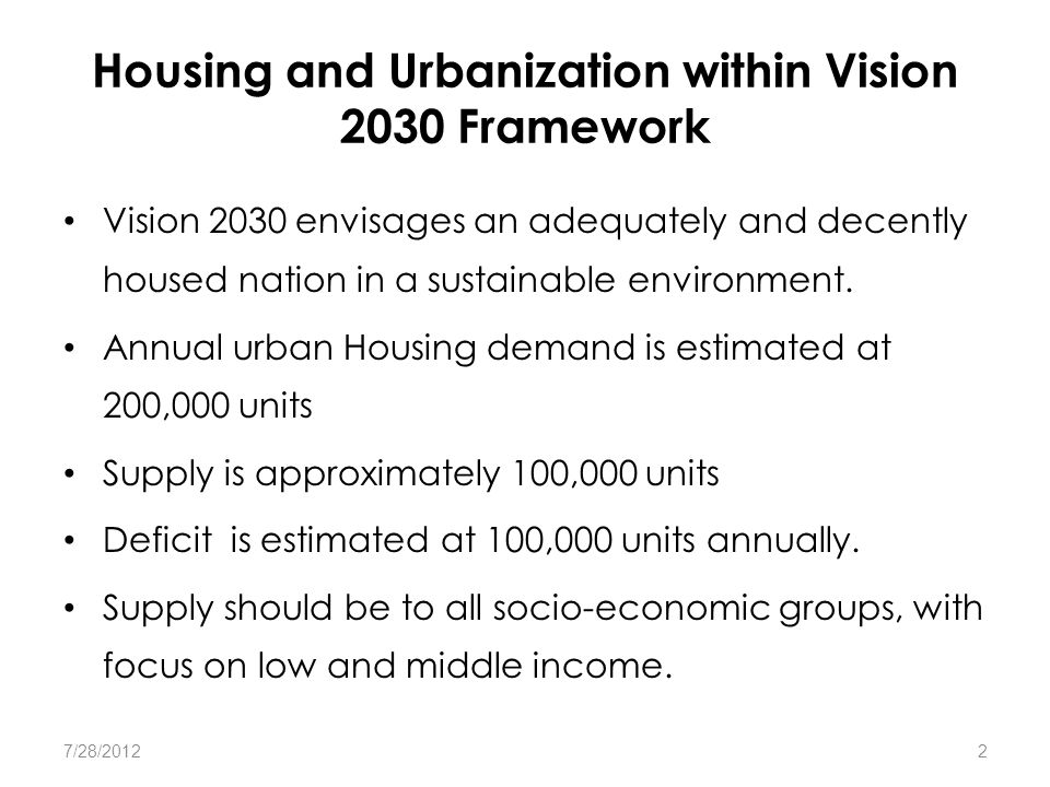 Housing and Urbanization within Vision 2030 Framework Vision 2030 envisages an adequately and decently housed nation in a sustainable environment. Ann