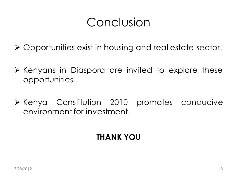 Conclusion  Opportunities exist in housing and real estate sector.  Kenyans in Diaspora are invited to explore these opportunities.  Kenya Constitu