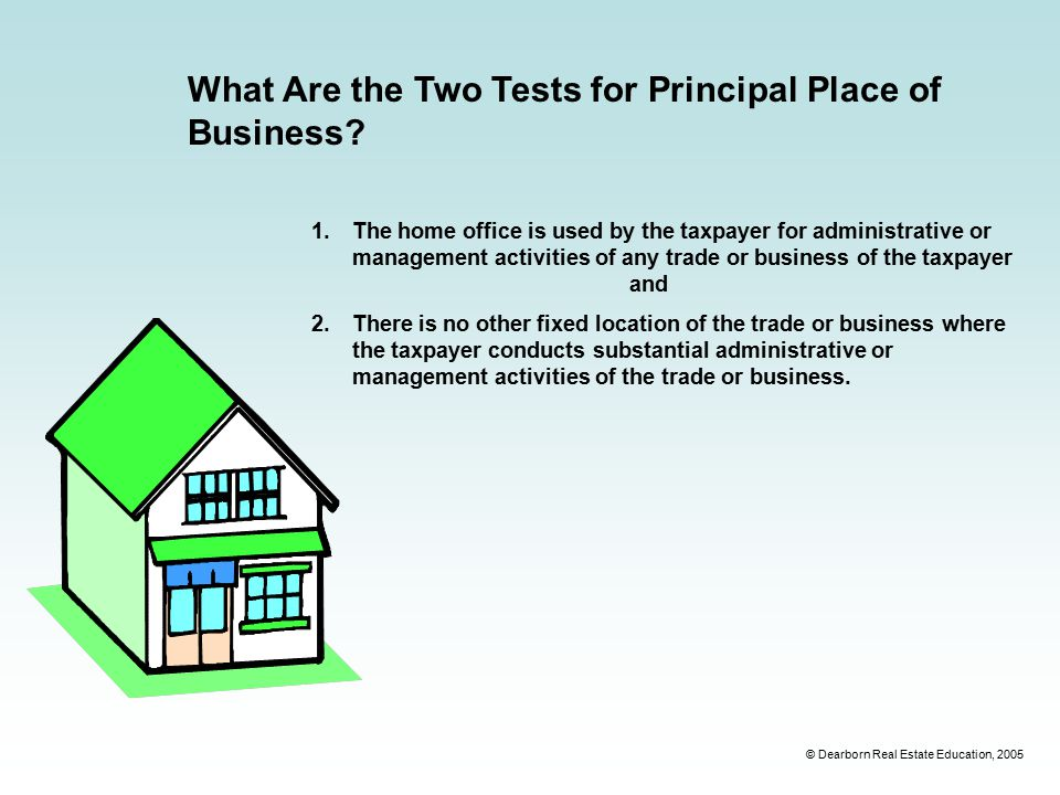 © Dearborn Real Estate Education, 2005 What Are the Two Tests for Principal Place of Business.
