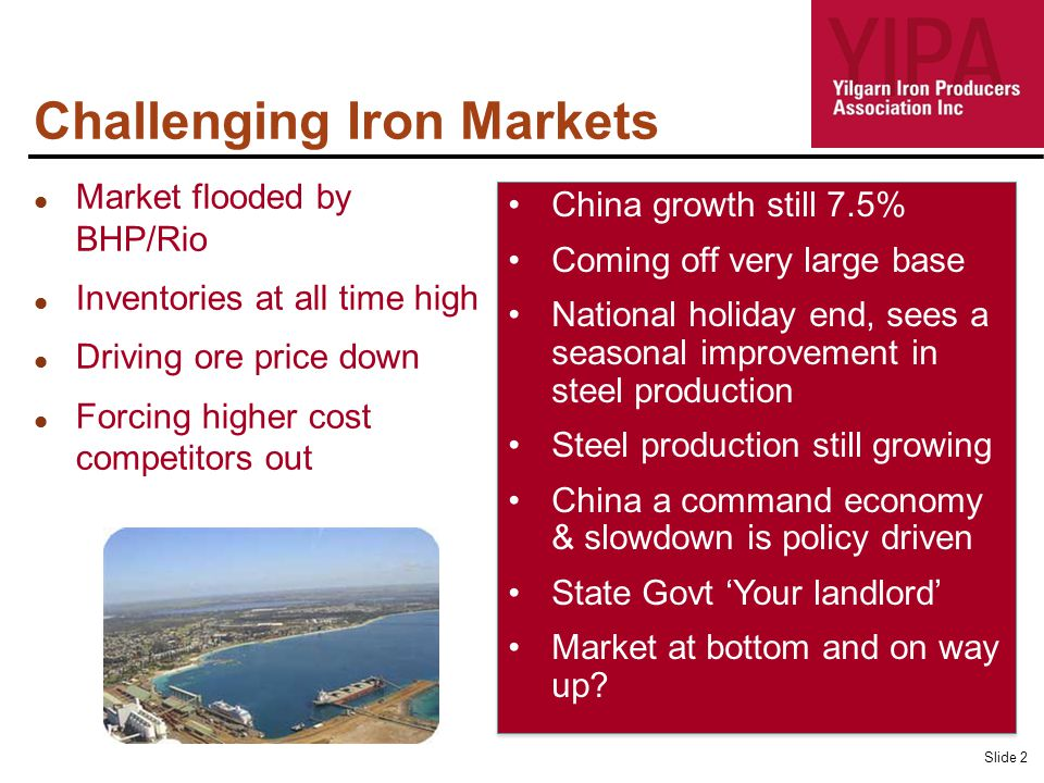 Challenging Iron Markets Slide 2 Market flooded by BHP/Rio Inventories at all time high Driving ore price down Forcing higher cost competitors out Chi