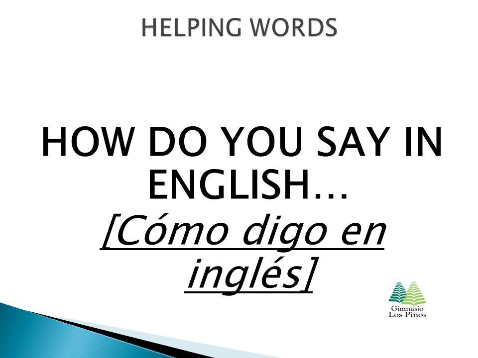 HOW DO YOU SAY IN ENGLISH… [Cómo digo en inglés]
