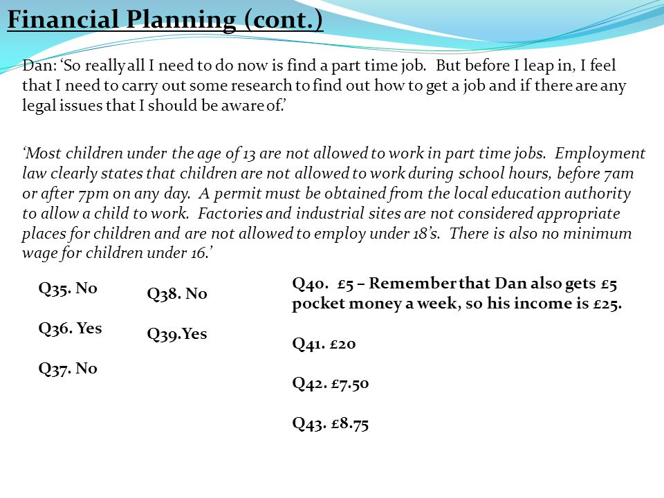 Financial Planning (cont.) Dan: 'So really all I need to do now is find a part time job.
