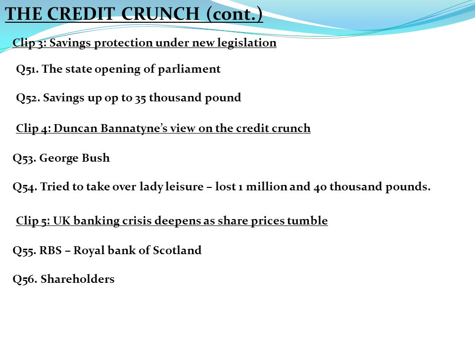 THE CREDIT CRUNCH (cont.) Clip 3: Savings protection under new legislation Q51.