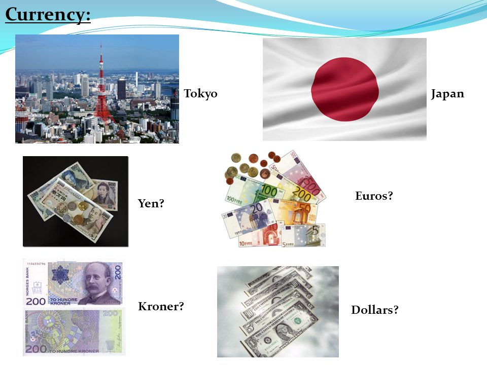 Currency: TokyoJapan Yen Euros Kroner Dollars