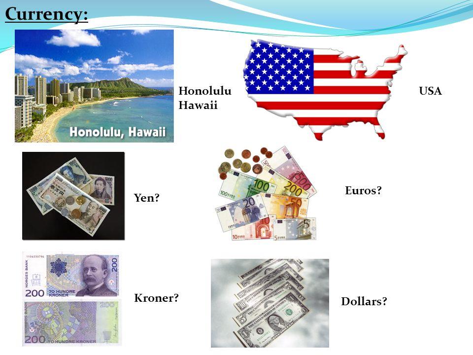 Honolulu Hawaii Yen Euros Kroner Dollars Currency: USA