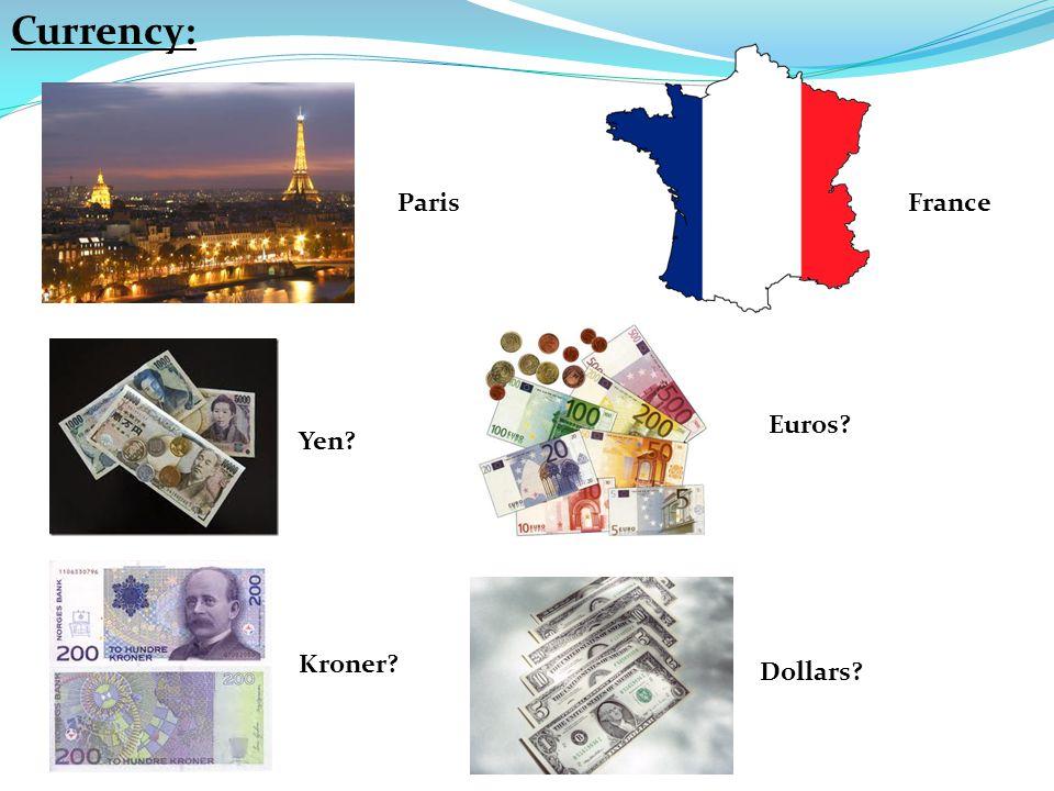 Paris Yen Euros Kroner Dollars Currency: France