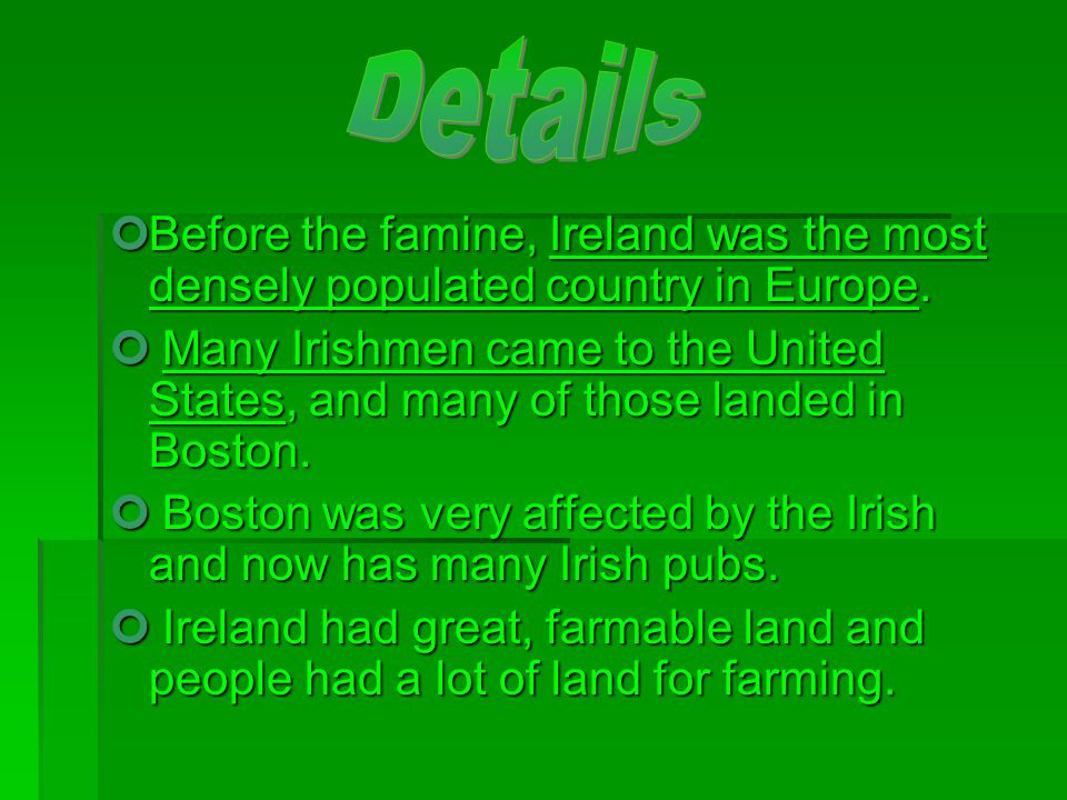 Before the famine, Ireland was the most densely populated country in Europe. Many Irishmen came to the United States, and many of those landed in Bost