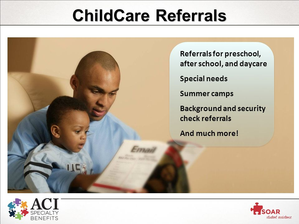 ChildCare Referrals Referrals for preschool, after school, and daycare Special needs Summer camps Background and security check referrals And much more!