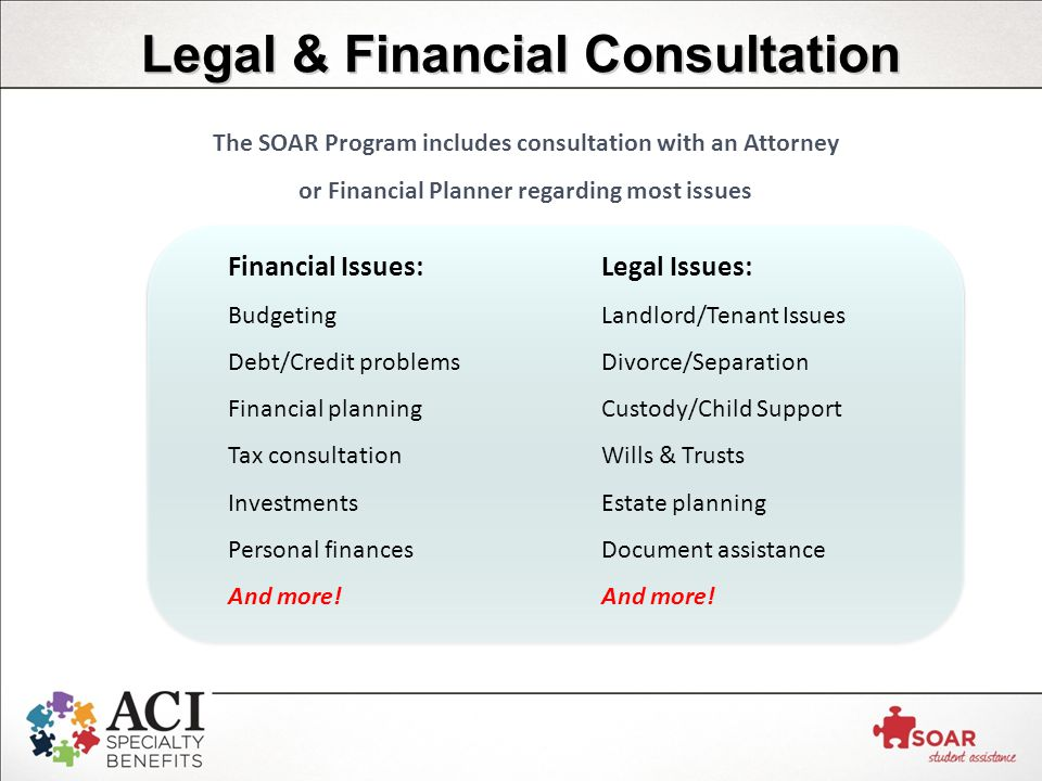 Legal & Financial Consultation Financial Issues: Budgeting Debt/Credit problems Financial planning Tax consultation Investments Personal finances And more.