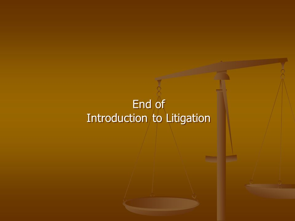 End of Introduction to Litigation