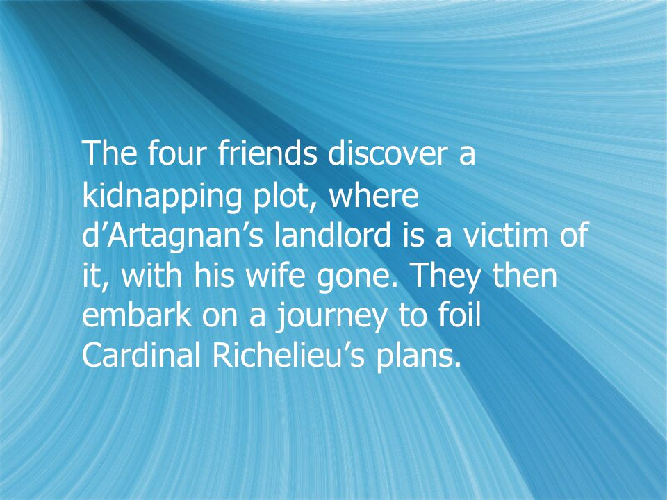 The four friends discover a kidnapping plot, where d'Artagnan's landlord is a victim of it, with his wife gone.