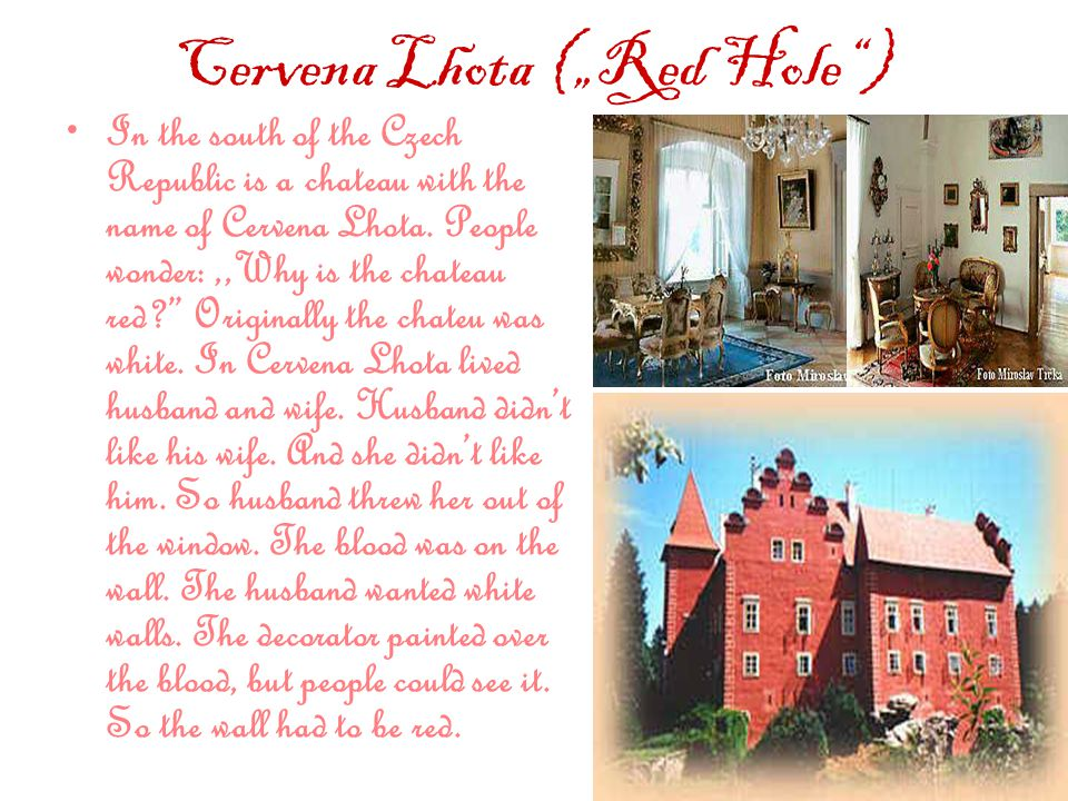"Cervena Lhota (""Red Hole ) In the south of the Czech Republic is a chateau with the name of Cervena Lhota."