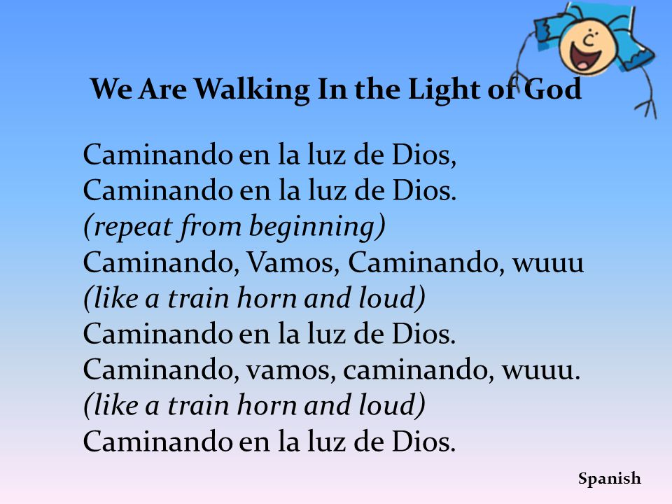 We Are Walking In the Light of God Caminando en la luz de Dios, Caminand0 en la luz de Dios.