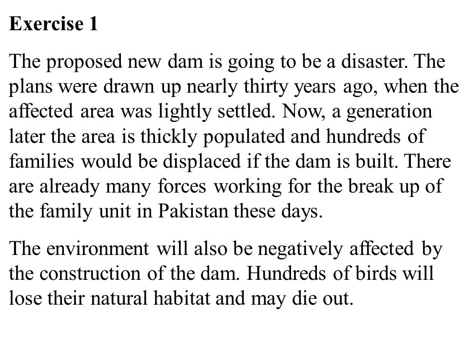23 Exercise 1 The proposed new dam is going to be a disaster. The plans were drawn up nearly thirty years ago, when the affected area was lightly sett