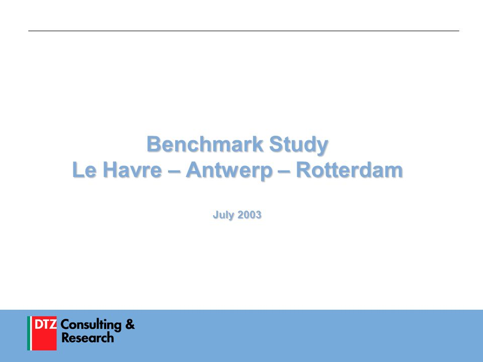 1 Benchmark Study Le Havre – Antwerp – Rotterdam July 2003