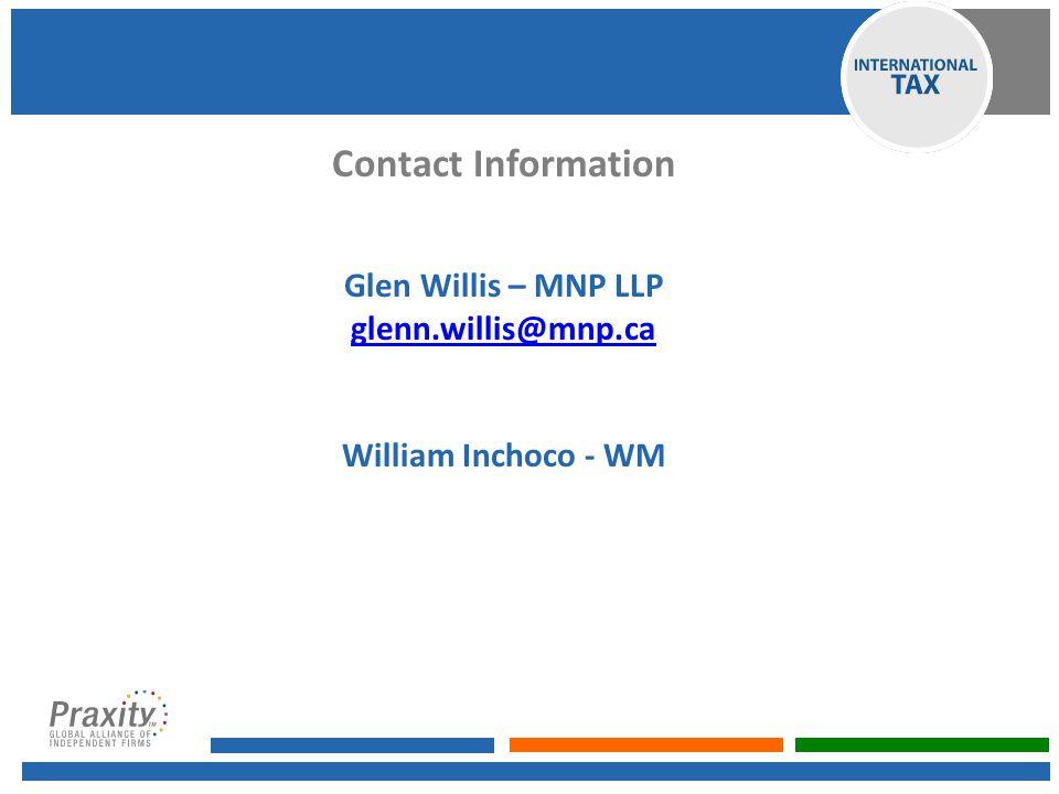 Contact Information Glen Willis – MNP LLP glenn.willis@mnp.ca William Inchoco - WM
