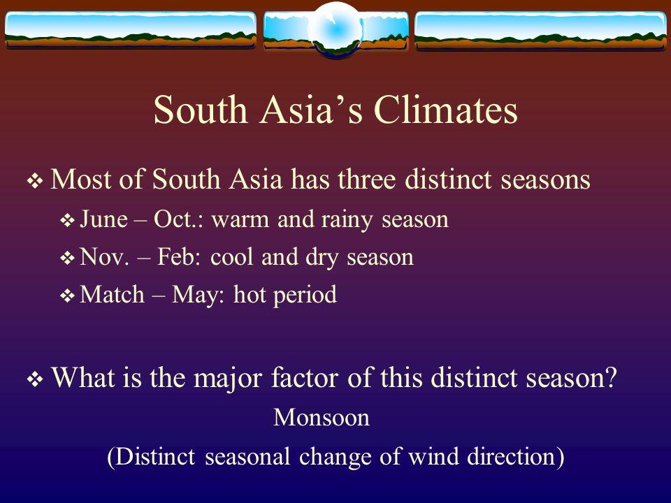 South Asia's Climates  Most of South Asia has three distinct seasons  June – Oct.: warm and rainy season  Nov.