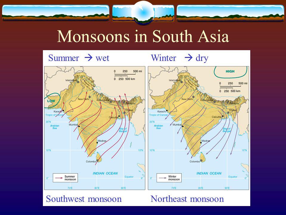 Monsoons in South Asia SummerWinter Southwest monsoonNortheast monsoon  dry  wet