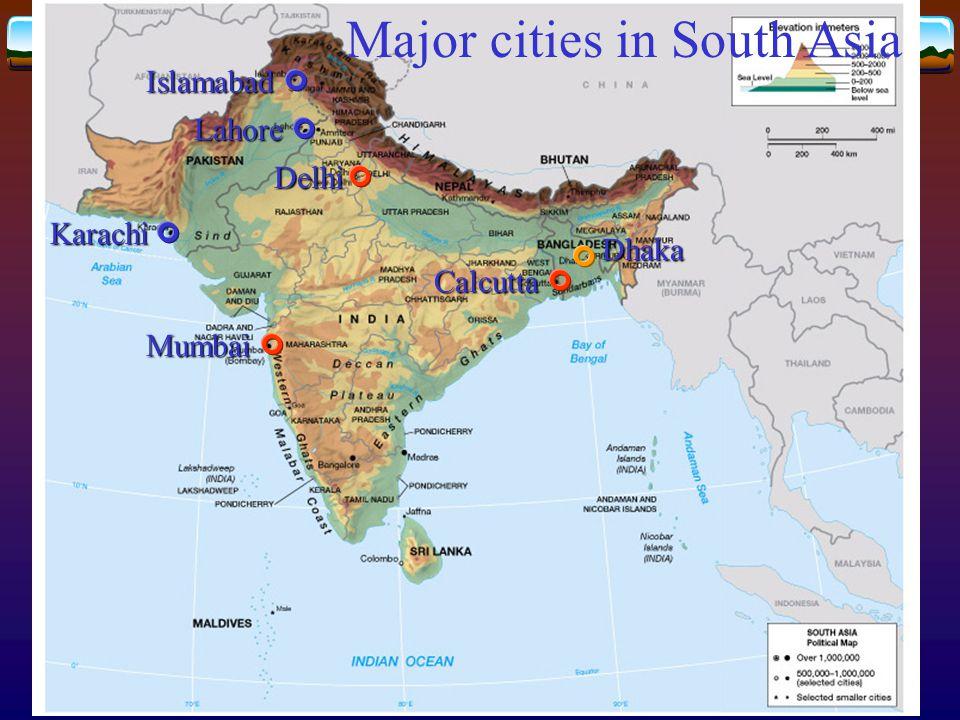 Mumbai Major cities in South AsiaDelhi Calcutta Dhaka Islamabad Karachi Lahore