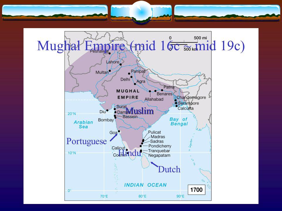 Muslim Hindu Portuguese Dutch Mughal Empire (mid 16c ~ mid 19c)