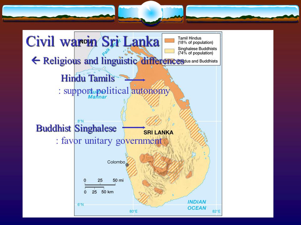 Civil war in Sri Lanka Hindu Tamils Buddhist Singhalese  Religious and linguistic differences : support political autonomy : favor unitary government