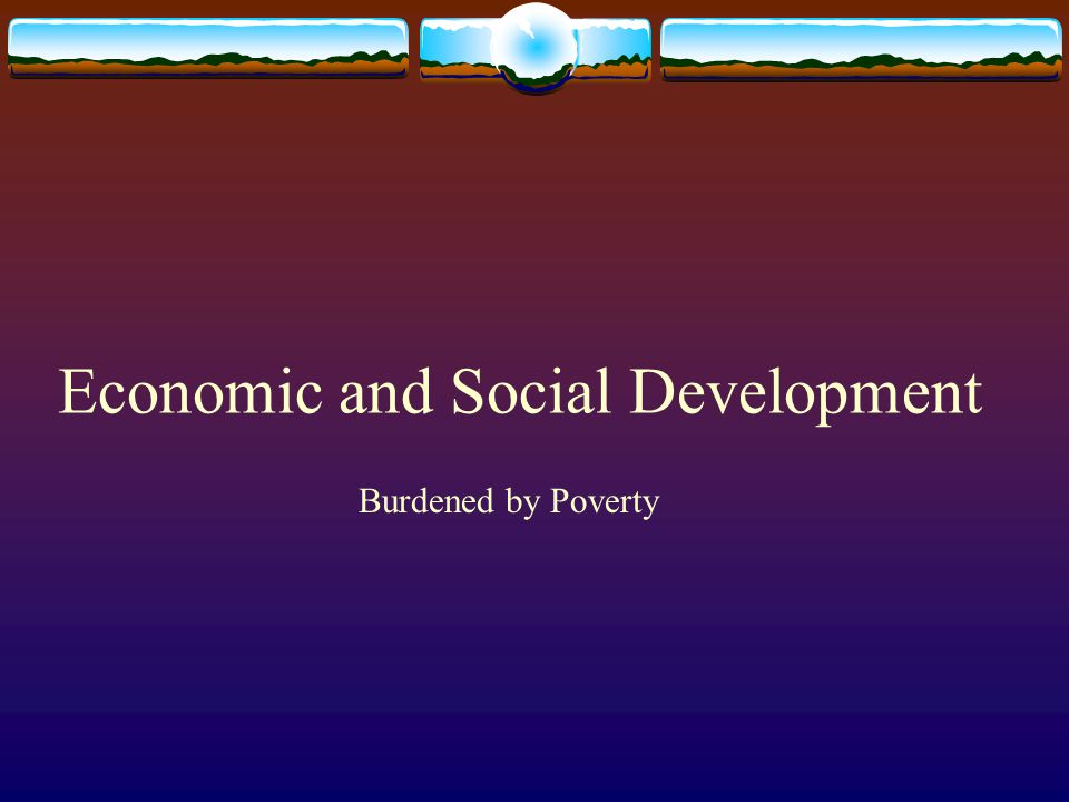 Economic and Social Development Burdened by Poverty