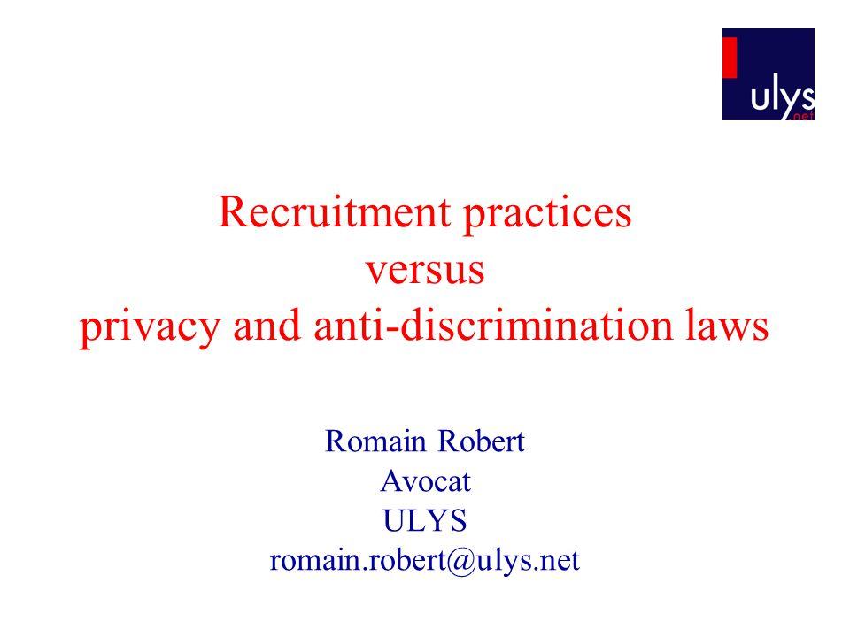Recruitment practices versus privacy and anti-discrimination laws Romain Robert Avocat ULYS romain.robert@ulys.net