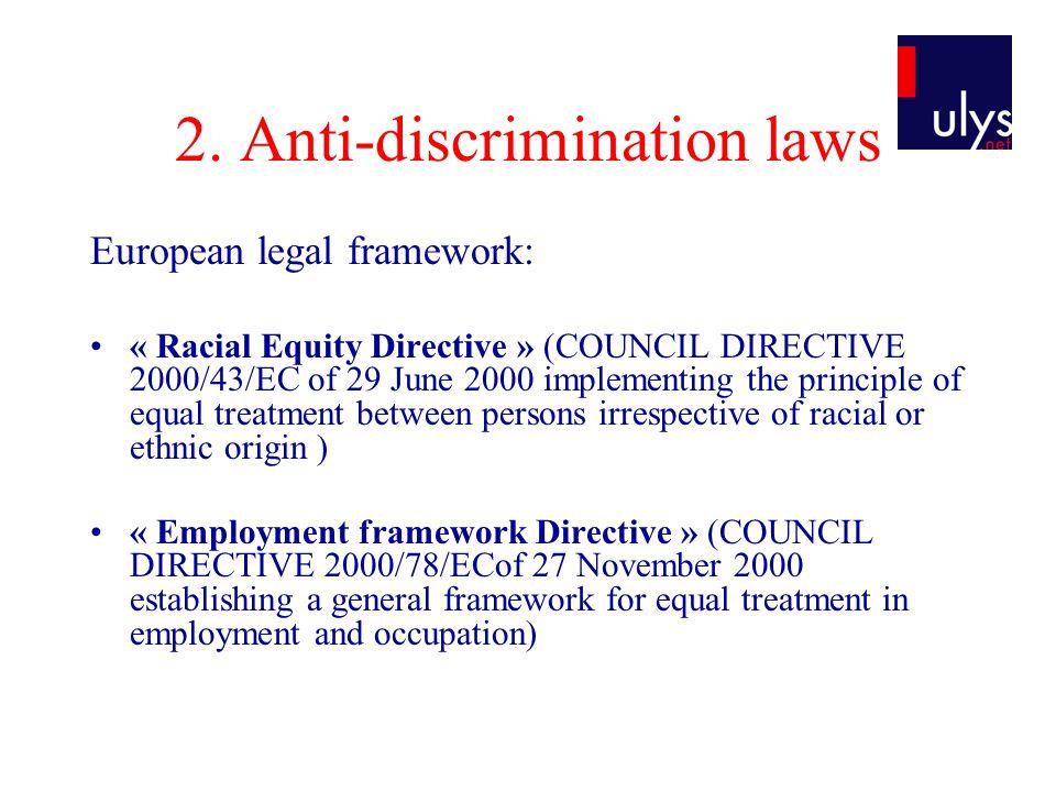 2. Anti-discrimination laws European legal framework: « Racial Equity Directive » (COUNCIL DIRECTIVE 2000/43/EC of 29 June 2000 implementing the princ