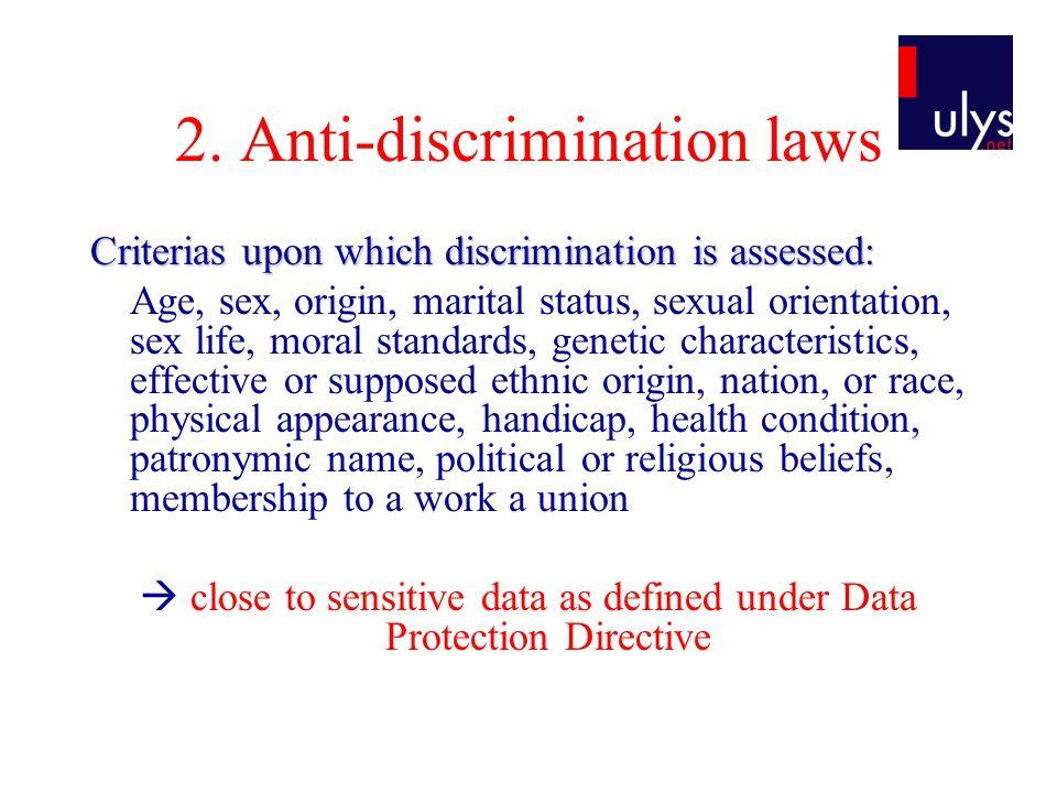 2. Anti-discrimination laws Criterias upon which discrimination is assessed: Age, sex, origin, marital status, sexual orientation, sex life, moral sta